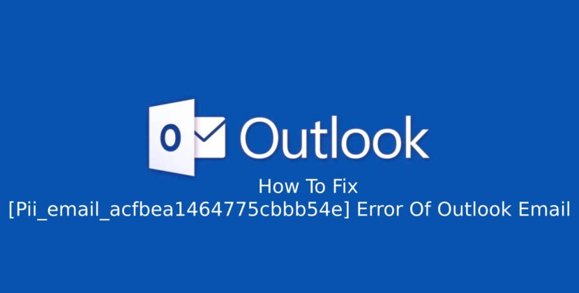 How To Fix [Pii_email_acfbea1464775cbbb54e] Error Of Outlook Email